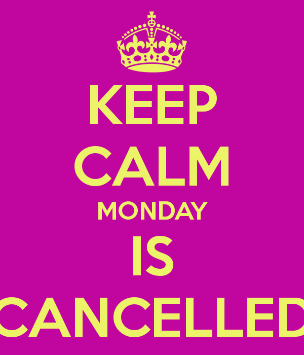 keep-calm-monday-is-cancelled