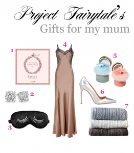 Project Fairytale: Gift Guide - for my mum